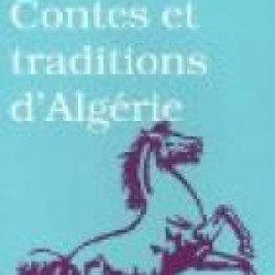 """""""Contes et traditions d'Algérie"""" de Nora Aceval     Souvenirs d'enfance     Par : Mohamed Benelhadj"""